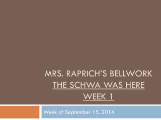 Mrs.  Raprich's Bellwork The Schwa Was Here Week 1