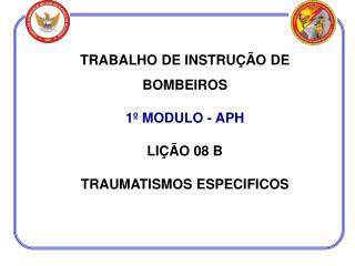 TRABALHO DE INSTRUÇÃO DE BOMBEIROS 1º MODULO - APH LIÇÃO 08 B TRAUMATISMOS ESPECIFICOS