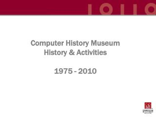 Computer History Museum History & Activities 1975 - 2010