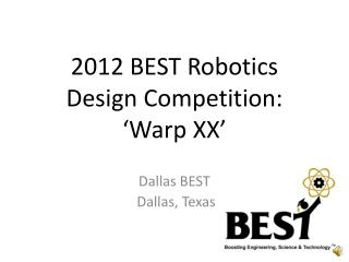 2012  BEST  Robotics  Design Competition :  ' Warp  XX'