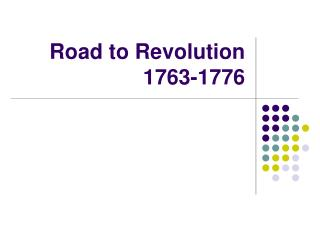 Road to Revolution 1763-1776