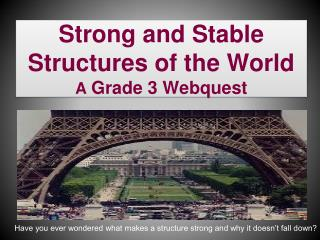 Strong and Stable Structures  of the World A  Grade 3 Webquest