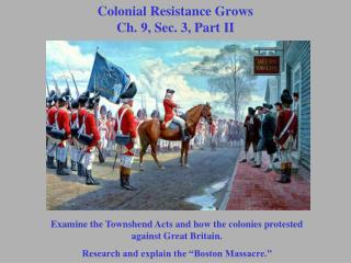 Colonial Resistance Grows Ch. 9, Sec. 3, Part II