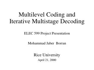 Multilevel Coding and Iterative Multistage Decoding ELEC 599 Project Presentation