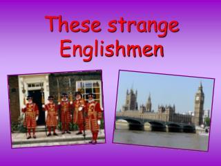 These strange Englishmen