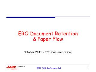 ERO Document Retention  & Paper Flow October 2011 - TCS  C onference Call
