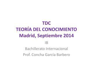 TDC TEORÍA DEL CONOCIMIENTO Madrid, Septiembre 2014