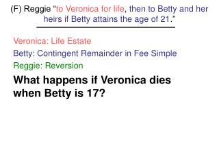 "(F) Reggie "" to Veronica for life ,  then to Betty and her heirs if Betty attains the age of 21 ."""