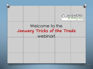 Welcome to the                                        January  Tricks of the Trade webinar!