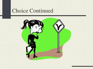 Choice Continued