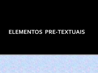 ELEMENTOS  PRE-TEXTUAIS