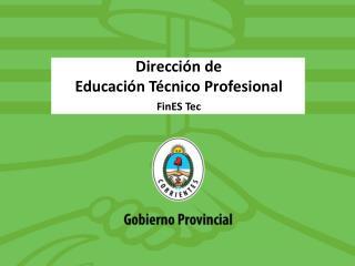 Dirección de  Educación Técnico Profesional FinES Tec