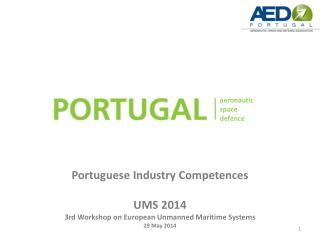 Portuguese  I ndustry Competences UMS 2014 3rd Workshop on European Unmanned Maritime  Systems