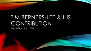 Tim Berners-Lee &  his  Contribution