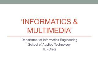 �Informatics & multimedia�
