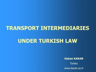 TRANSPORT INTERMEDIARIES  UNDER  TURKISH LAW