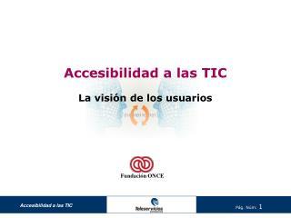Accesibilidad a las TIC La visión de los usuarios
