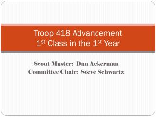 Troop 418 Advancement  1 st  Class in the 1 st  Year