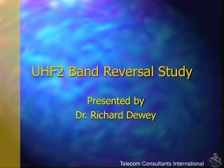UHF2 Band Reversal Study