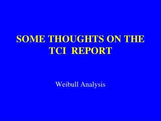 SOME THOUGHTS ON THE TCI  REPORT