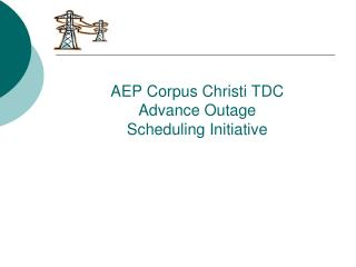 AEP Corpus Christi TDC Advance Outage  Scheduling Initiative