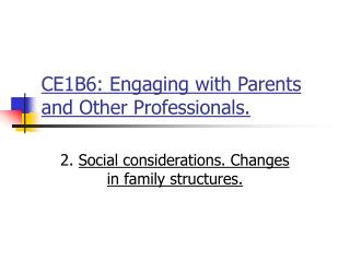 CE1B6: Engaging with Parents and Other Professionals.