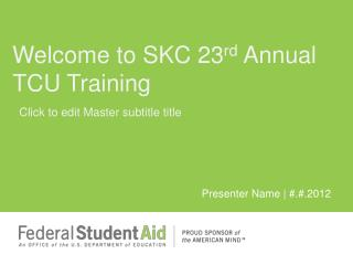 Welcome to SKC 23 rd  Annual TCU Training