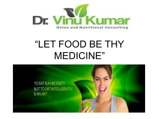 """LET FOOD BE THY MEDICINE"""