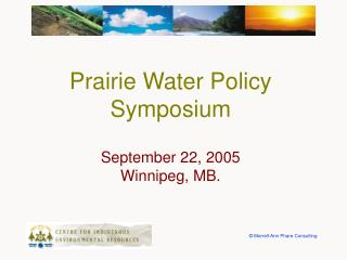 Prairie Water Policy Symposium September 22, 2005 Winnipeg, MB.