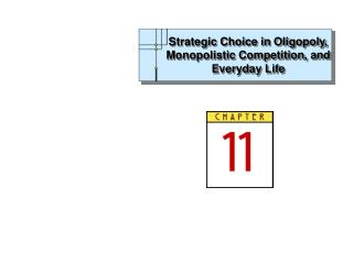 Strategic Choice in Oligopoly, Monopolistic Competition, and Everyday Life