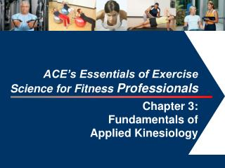 ACE's Essentials of Exercise Science for Fitness  Professionals Chapter 3:  Fundamentals of