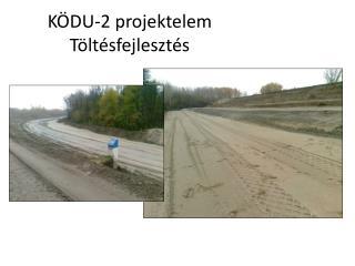 K�DU-2 projektelem T�lt�sfejleszt�s