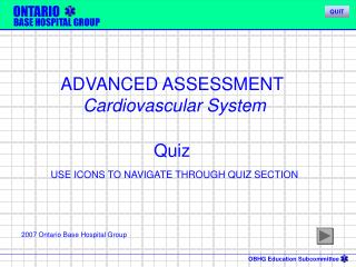 ADVANCED ASSESSMENT  Cardiovascular System Quiz USE ICONS TO NAVIGATE THROUGH QUIZ SECTION