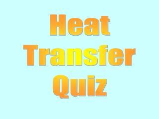 Heat Transfer Quiz