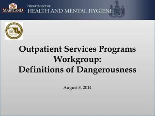 Outpatient Services Programs  Workgroup:  Definitions of Dangerousness August 8, 2014