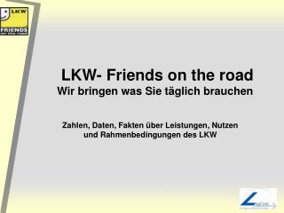 LKW- Friends on the road  Wir bringen was Sie täglich brauchen
