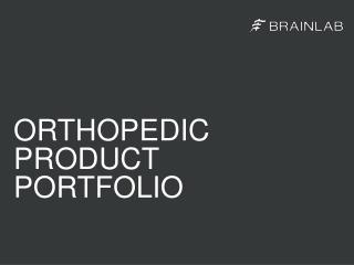 ORTHOPEDIC PRODUCT PORTFOLIO