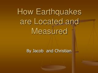 How Earthquakes are Located and Measured