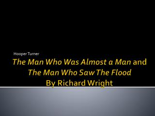 The Man Who Was Almost a Man  and  The Man Who Saw The Flood By Richard Wright