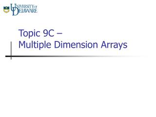 Topic 9C –  Multiple Dimension Arrays