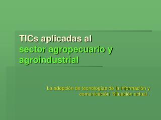 TICs aplicadas al  sector agropecuario y agroindustrial