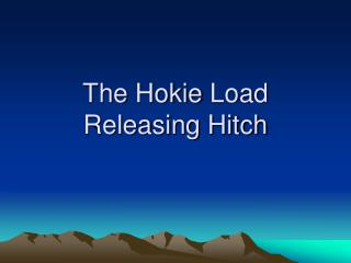 The  Hokie  Load Releasing Hitch