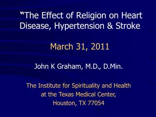 """ The Effect of Religion on Heart Disease, Hypertension & Stroke March 31, 2011"