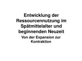 Entwicklung der Ressourcennutzung im Sp�tmittelalter und beginnenden Neuzeit