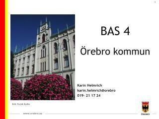 BAS 4 Örebro kommun Karin Helmrich karin.helmrich@orebro 019- 21 17 24