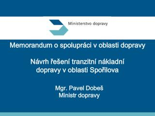 Mgr. Pavel Dobe� Ministr dopravy