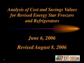 Analysis of Cost and Savings Values for Revised Energy Star Freezers and Refrigerators