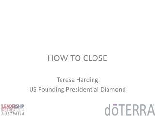 HOW TO CLOSE