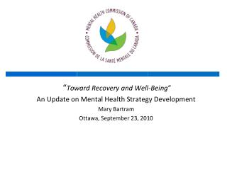 """ Toward Recovery and Well-Being "" An Update on Mental Health Strategy Development Mary Bartram"
