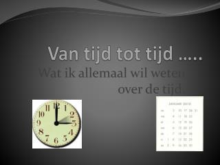 Van tijd tot tijd …..